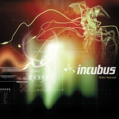 Make Yourself - Incubus