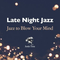 Late Night Jazz to Blow Your Mind - Various Artists