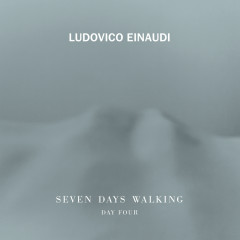 Seven Days Walking (Day 4) - Ludovico Einaudi