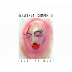 Light We Made - Balance And Composure