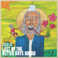 Last of the Better Days Ahead - Charlie Parr