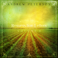 Resurrection Letters Volume 2 - Andrew Peterson