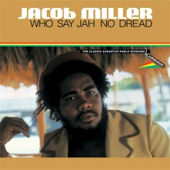 Who Say Jah No Dread - The Classic Augustus Pablo Sessions - Jacob Miller