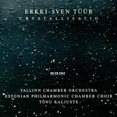 Tüür: Crystallisatio - Estonian Philharmonic Chamber Choir, Tallin Chamber Orchestra, Tõnu Kaljuste