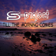 Till The Morning Comes - S-Project