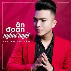 Ân Đoạn Nghĩa Tuyệt (Single) - Trương Chí Lâm
