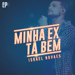 Minha Ex Tá Bem - EP - Israel Novaes
