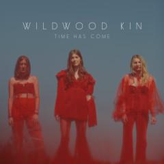 Time Has Come - Wildwood Kin