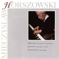 Mozart: Sonata In D Major, K.576, Sonata in F Major, K.332 / Chopin: Nocturen In B Minor, Two Mazurkas / Schumann: Arabeske, Kinderszenen - Mieczyslaw Horszowski