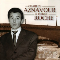 The Most Beautiful Songs Of Charles Aznavour Et Pierre Roche - Charles Aznavour, Pierre Roche