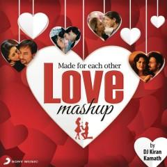 Made For Each Other - Love Mashup (By DJ Kiran Kamath) - A.R. Rahman, Shankar Ehsaan Loy, Vishal & Shekhar, Pritam, Salim-Sulaiman