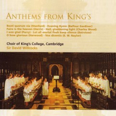 Anthems from King's - Choir of King's College, Cambridge, Sir David Willcocks
