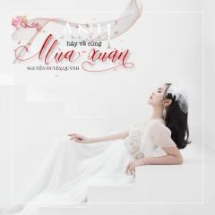 Anh Hãy Về Cùng Mùa Xuân (Single) - Nguyễn Duyên Quỳnh
