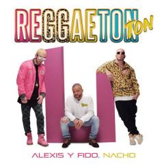 Reggaeton Ton (Single) - Alexis Y Fido, Nacho