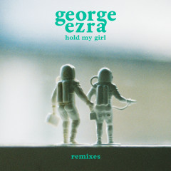 Hold My Girl (Remixes) - George Ezra