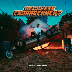 Reckless Endangerment - Travis Thompson