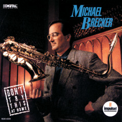 Don't Try This At Home - Michael Brecker