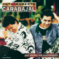 Qué Suerte Ser Santiaguenõ - Cuti & Roberto Carabajal