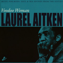 Voodoo Woman: Music for Mods (Soul & Ska Sounds from the Sixties) - Laurel Aitken