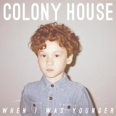 When I Was Younger - Colony House