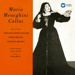 Callas sings Arias from Tristano e Isotta, Norma & I puritani - Callas Remastered - Maria Callas
