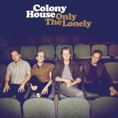 Only The Lonely - Colony House