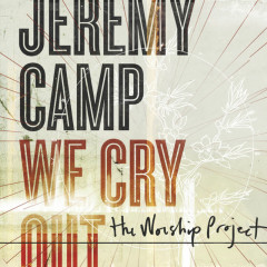 We Cry Out: The Worship Project (Deluxe Edition) - Jeremy Camp