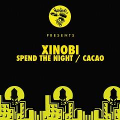 Spend The Night / Cacao - Xinobi