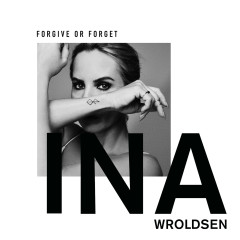 Forgive or Forget - Ina Wroldsen