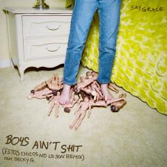 Boys Ain't Shit (Estos Chicos No Lo Son Remix) - SAYGRACE, Becky G