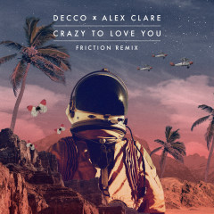 Crazy to Love You (Friction Remix) - Decco, Alex Clare