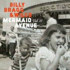 Mermaid Avenue Vol. III - Billy Bragg, Wilco