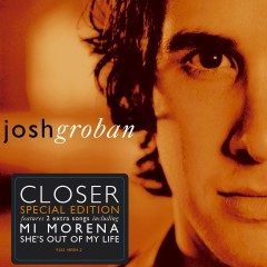 Closer (Special Edition) - Josh Groban
