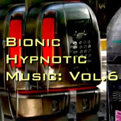 Bionic Hypnotic Music: Vol. 6 - Various Artists