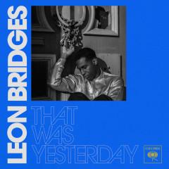 That Was Yesterday - Leon Bridges