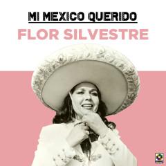 Mi Mexico Querido - Flor Silvestre