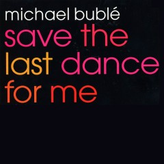 Save the Last Dance for Me EP - Michael Bublé