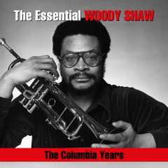 The Essential Woody Shaw / The Columbia Years - Woody Shaw
