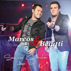 Sem Me Controlar (Ao Vivo) - Marcos & Belutti