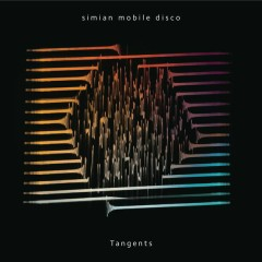 Tangents - Simian Mobile Disco