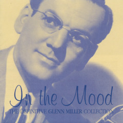 In The Mood- The Definitive Glenn Miller Collection - Glenn Miller & His Orchestra