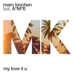 My Love 4 U - MK,A*M*E
