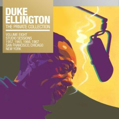 The Private Collection, Vol. 8: Studio Sessions 1957, 1965, 1966, 1967, San Fransisco, Chicago, New York - Duke Ellington