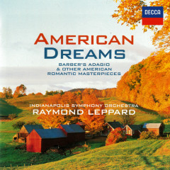 American Dreams - Romantic American Masterpieces - Indianapolis Symphony Orchestra, Raymond Leppard