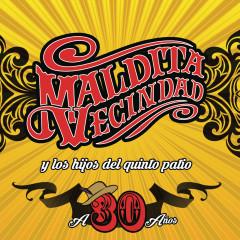 A 30 Anõs - Maldita Vecindad y Los Hijos del 5to Patio
