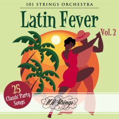 Latin Fever: 25 Classic Party Songs, Vol. 2 - 101 Strings Orchestra