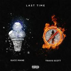 Last Time (feat. Travis Scott) - Gucci Mane, Travis Scott