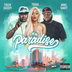 Paradise (feat. Mike Smiff) - Trick Daddy, Trina, Mike Smiff