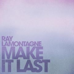 Make It Last - Ray LaMontagne