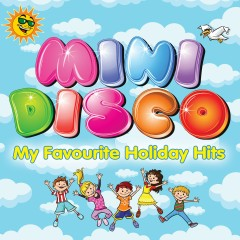 Mini Disco: My Favourite Holiday Hits - Various Artists